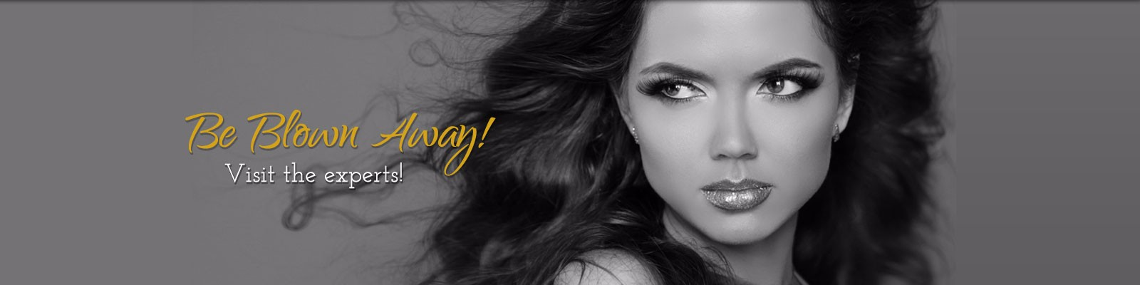 be blown away, visit the hair experts
